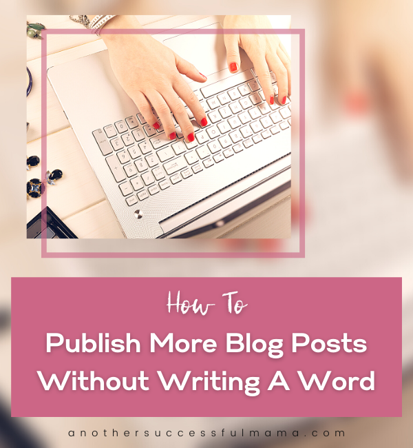 how to blog more without writing a word