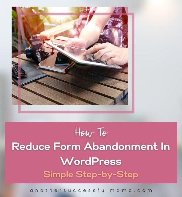 How to reduce form abandonment in WordPress