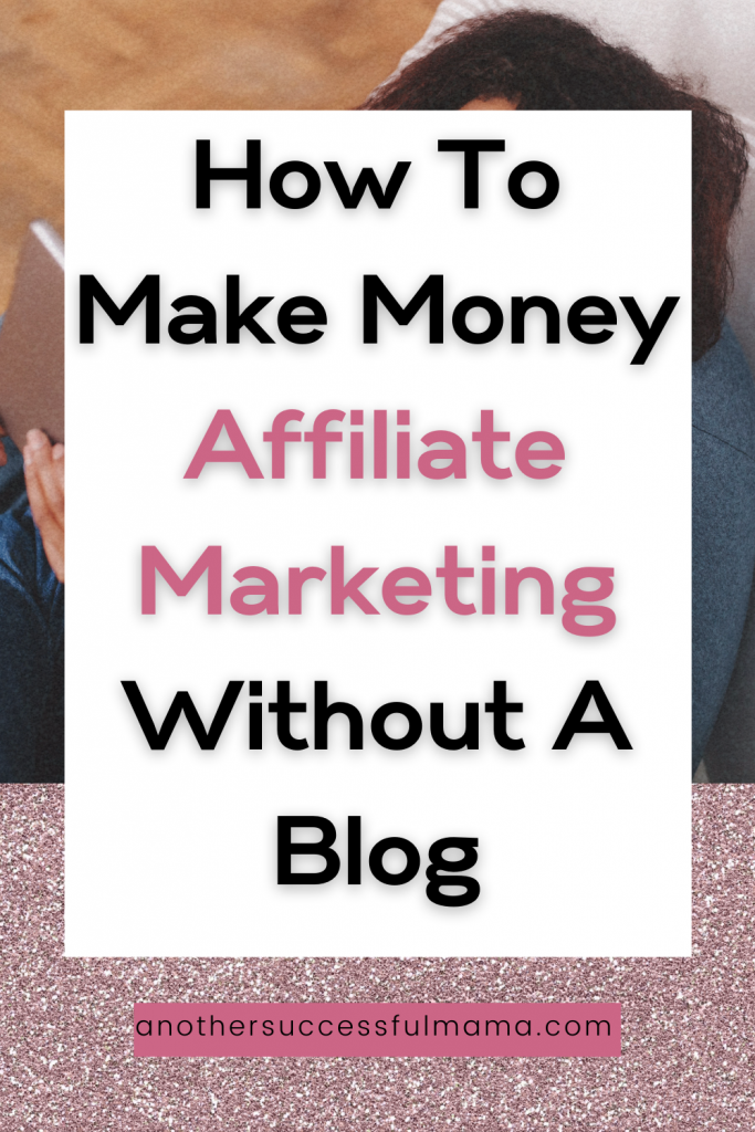 how to make money affiliate marketing without a blog