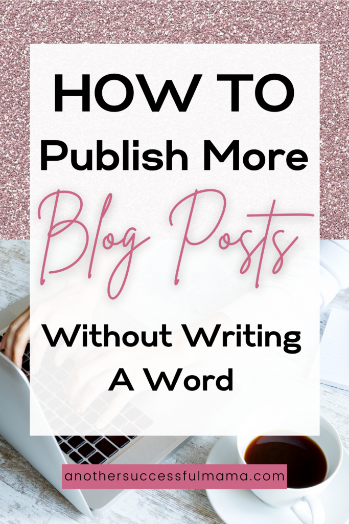 how to publish more blog posts without writing a word