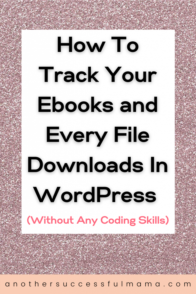 How To Track Your Ebooks And Every File Downloads In WordPress (Without Any Coding Skills)