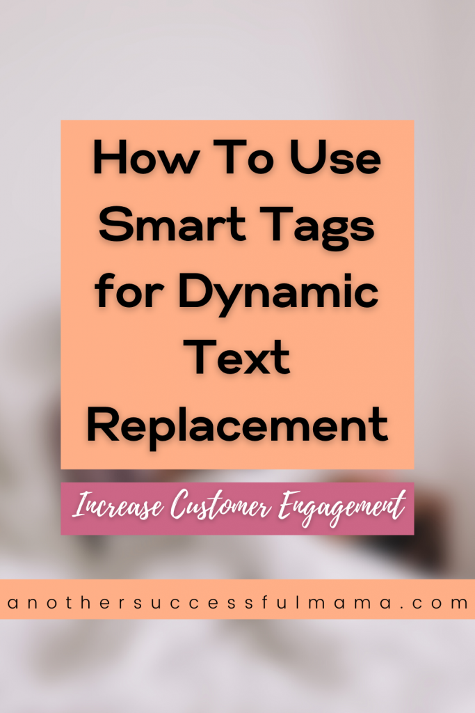 How To Use Smart Tags for Dynamic Text Replacement and Increase Customer Engagement. pin